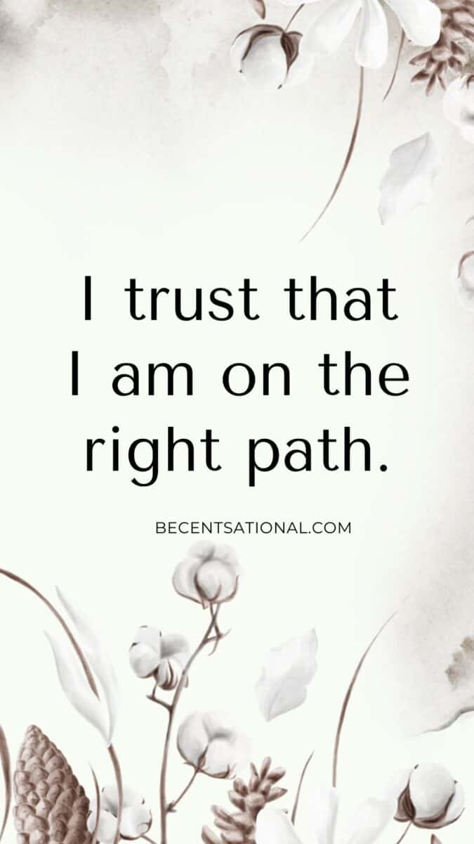 I trust that I am in the right path. Positive affirmation.