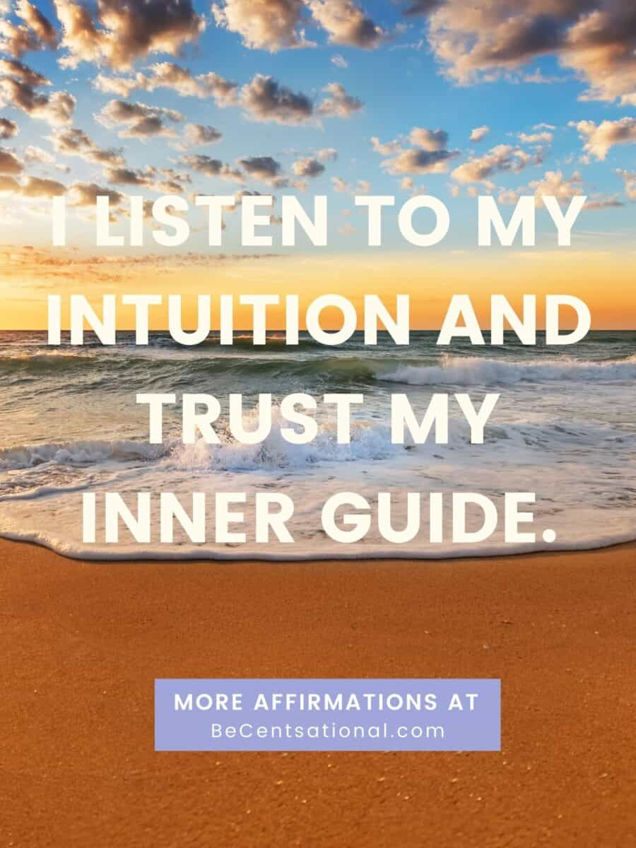 I listen to my intuition and trust my inner guide. morning affirmations.