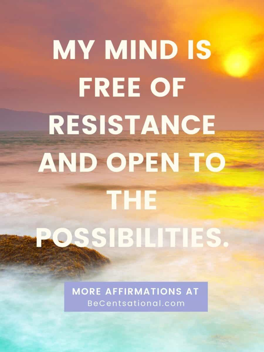 morning affirmations to start your day. My mind is free of resistance and open to the possibilities.