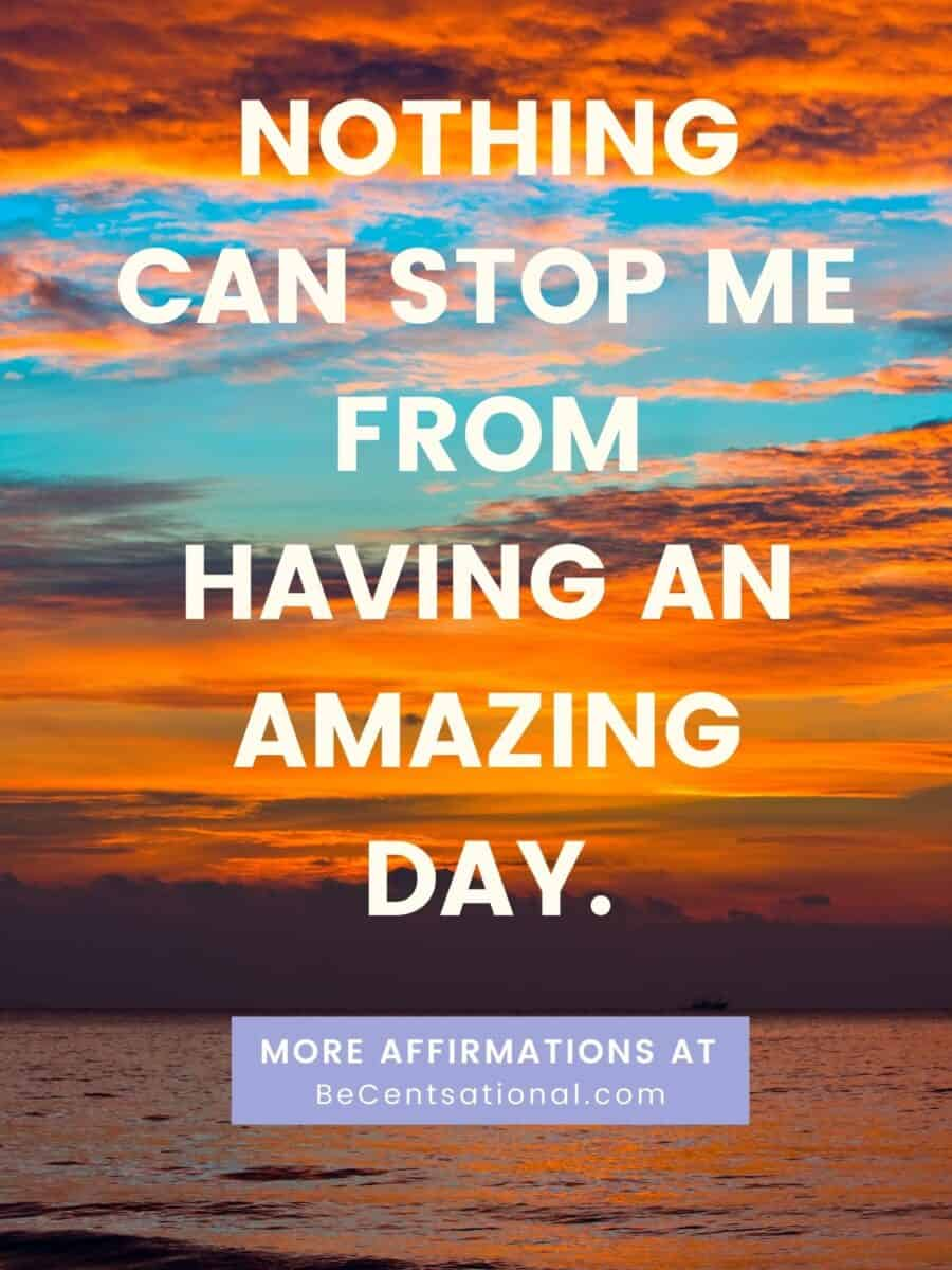 Morning affirmations. Nothing can stop me from having an amazing day.