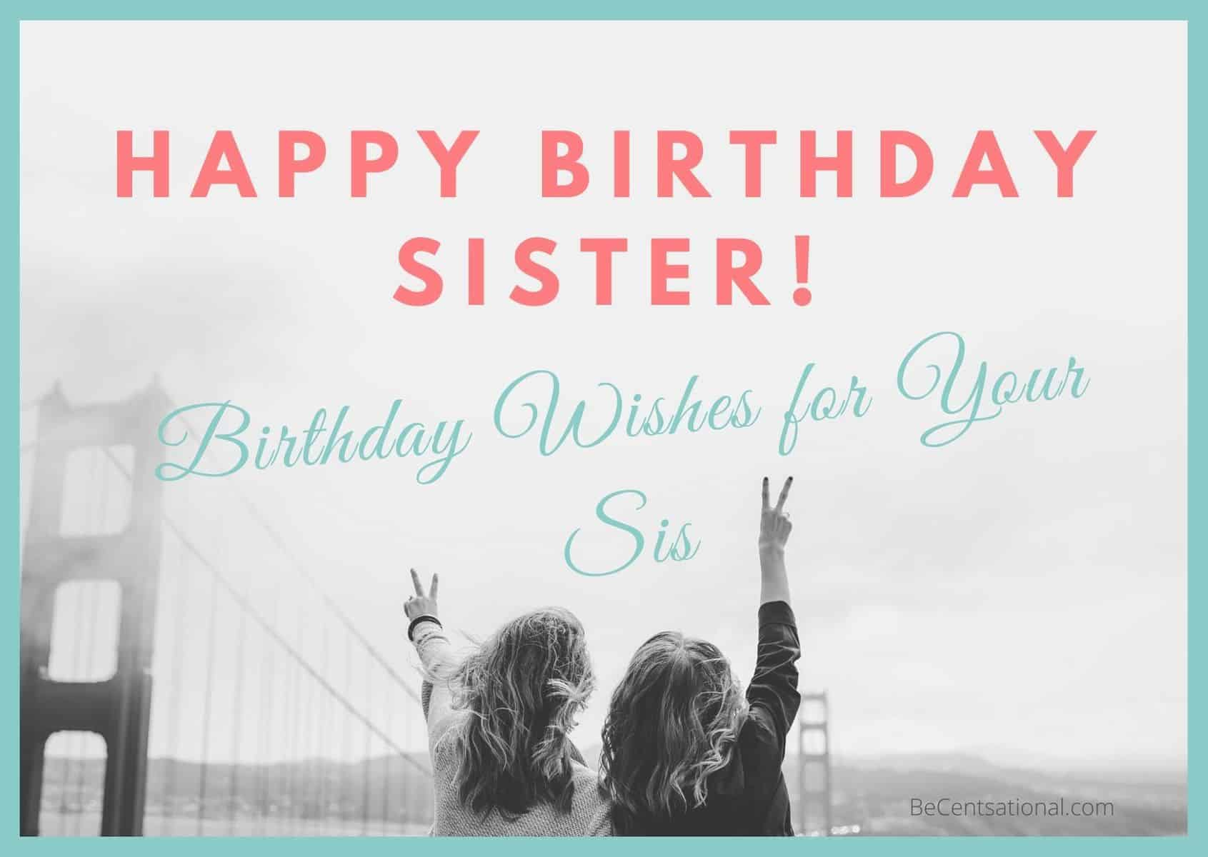 Happy Birthday Sister 50 Birthday Wishes For Your Sis Be Centsational
