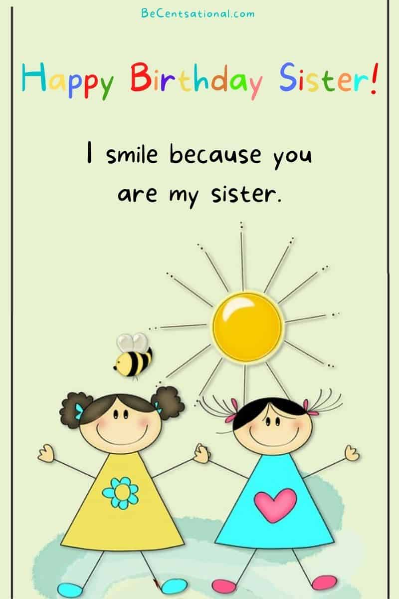 Happy Birthday Sister! I smile because you are my sister.