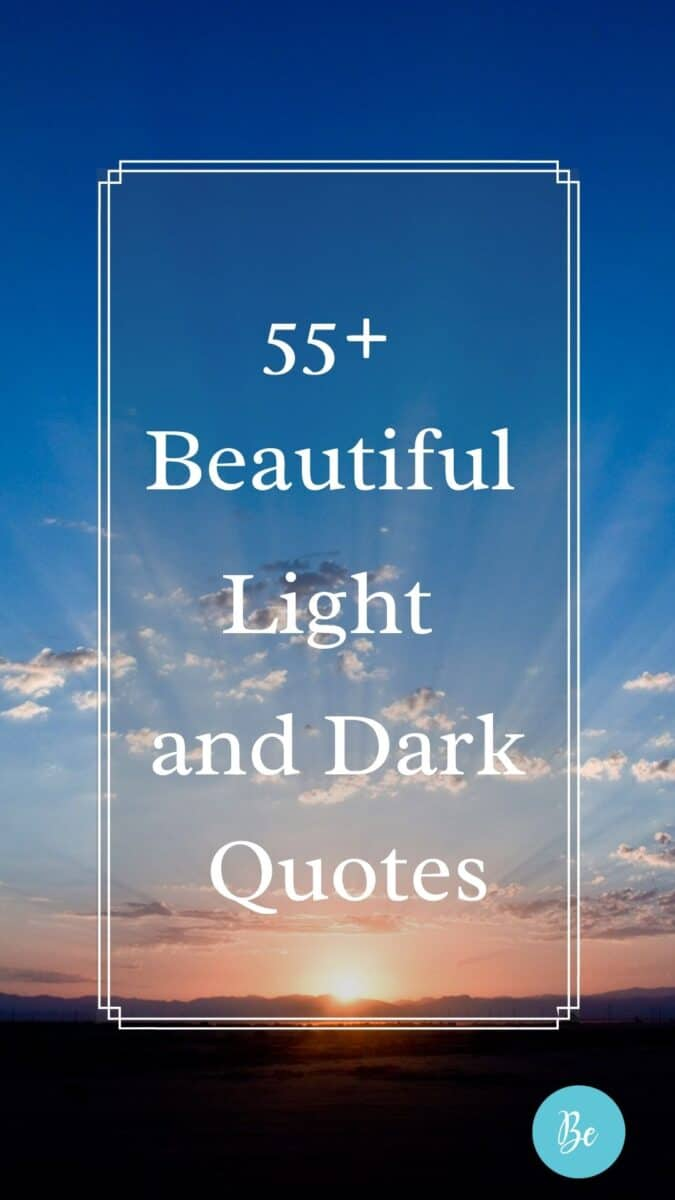 The concept of light and darkness is useful in talking about both life and the contrast between happiness and depression or sadness. But in some ways, you wouldn't know what happiness, or light, was like without the sadness or darkness at times. Here are 19 beautiful quotes about light.